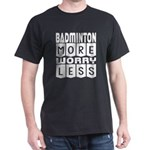 Badminton More Worry Less T-Shirt
