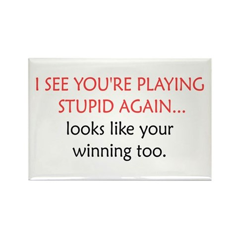 'I See You're Playing Stupid Rectangle Magnet 10 Funny Rectangle Magnet 10 pack by CafePress