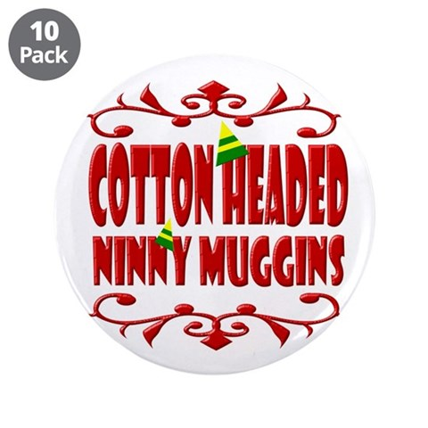 Cotton Headed Ninny Muggins  Christmas 3.5 Button 10 pack by CafePress