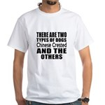 There Are Two Types Of Chinese Crest White T-Shirt