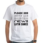 Please God Give Me Something New Wit Shirt