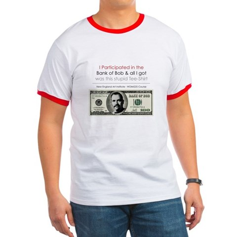 - Bank of Bob  Ringer T by CafePress