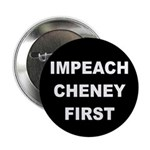 Impeach Cheney First (Pinback Button)