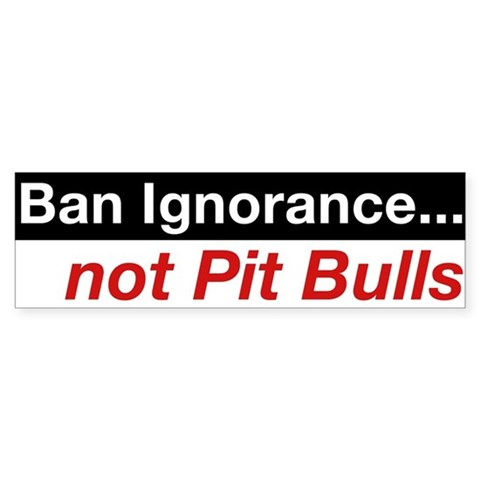 - Ban Ignorance... not Pit Bulls Press Bumper Sticker by CafePress