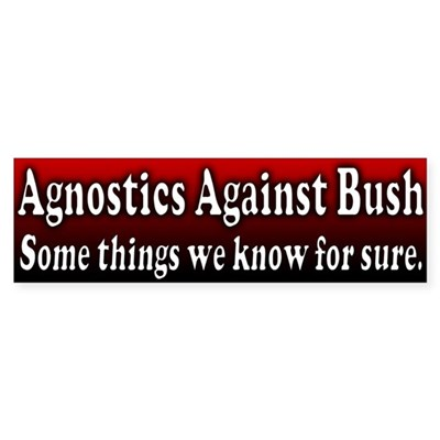 Agnostics Anti Bush Bumper Sticker