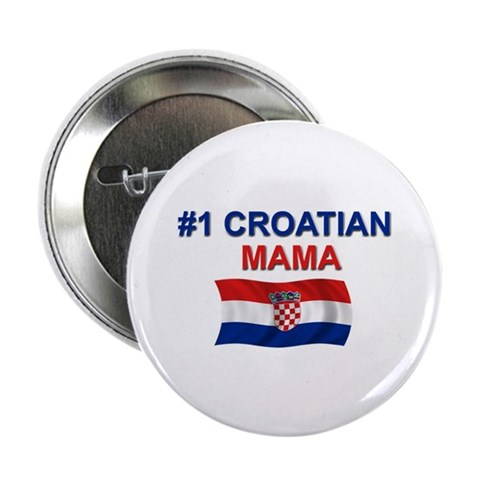 1 Croation Mama  Mother's day 2.25 Button by CafePress