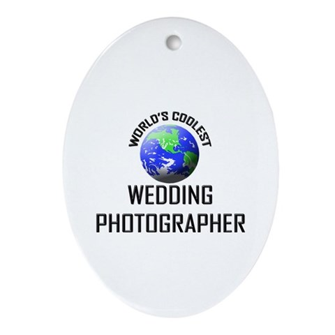 World's Coolest WEDDING PHOTOGRAPHER Ornament Ova Photography Oval Ornament by CafePress