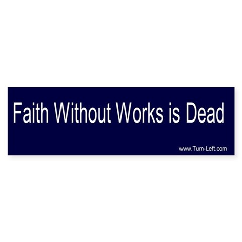 - Faith Without Works is Dead Faith Bumper Sticker by CafePress
