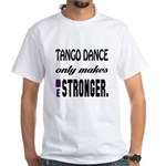 Tango Only Makes Me Stronge Shirt
