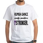 Rumba only makes me Stronge Shirt