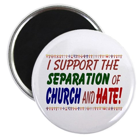 - I support the separation of Church and Gay Magnet by CafePress