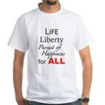 Life, Liberty, Happiness, for ALL T-Shirt