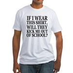 Will They Kick Me Out? Fitted T-Shirt