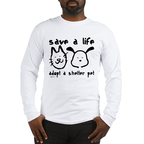 Save a Life - Adopt a Shelter Pet Long Sleeve T-Sh