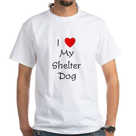 I Love My Shelter Dog White T-Shirt