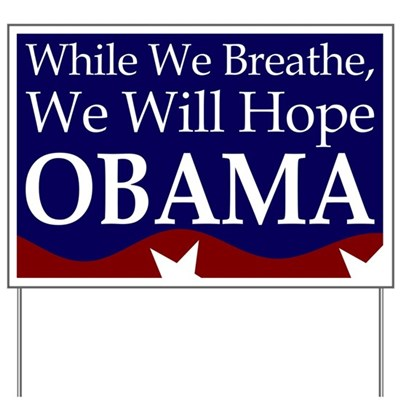 While We Breathe, We Will Hope. So said Barack Obama. What do you say? (Pro-Obama Lawn Sign for your Yard, for our Future)