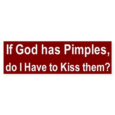 If God Has Pimples... bumper sticker