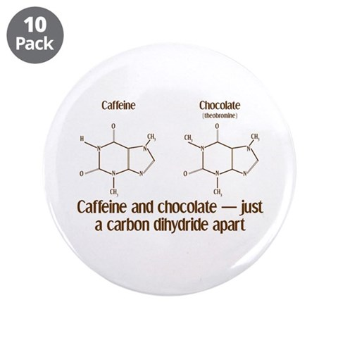Caffeine  Chocolate  Funny 3.5 Button 10 pack by CafePress