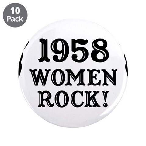 1958 Women Rock, 50th  Birthday 3.5 Button 10 pack by CafePress