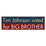 Tim Johnson voted for Big Brother bumper sticker
