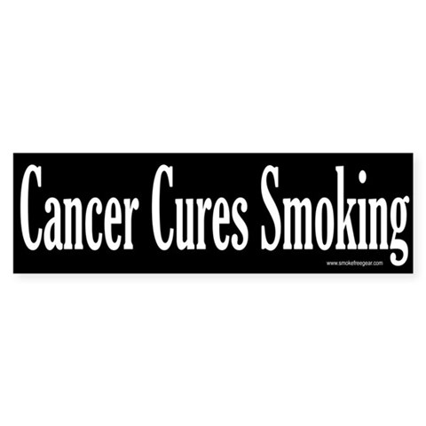 : Cancer Cures Smoking Cancer Bumper Sticker by CafePress