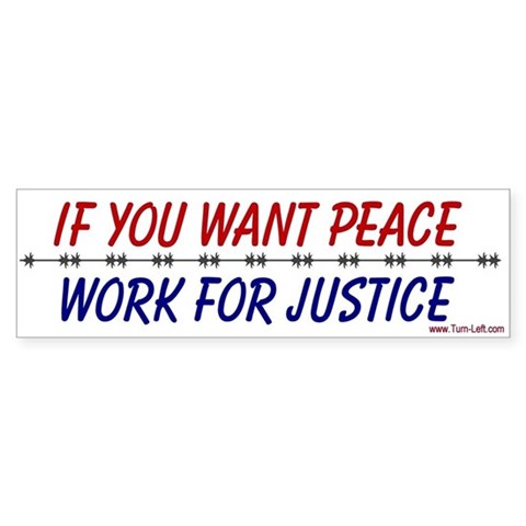 - If you want peace work for justic Peace Bumper Sticker by CafePress