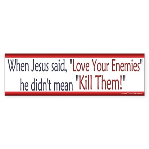 - Love Your Enemies Humor Bumper Sticker by CafePress