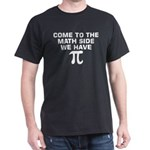 Come To The Math Side We Have Pi Day T-Shirt