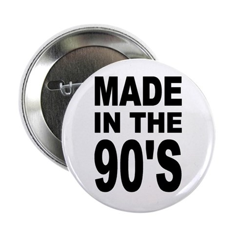 'Made in the 90's'  Cool 2.25 Button by CafePress