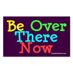Be Over There Now Bumper Sticker