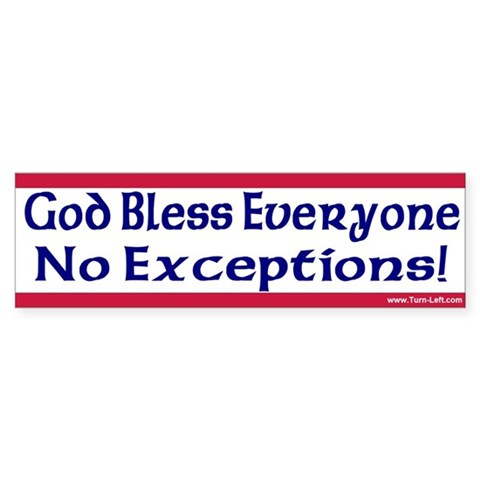 - God Bless Everyone, No Exceptions Religion Bumper Sticker by CafePress