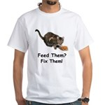 Feed Them? Fix Them! White T-Shirt