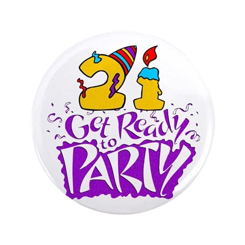 21st Birthday Party Favors  21st birthday 3.5 Button by CafePress