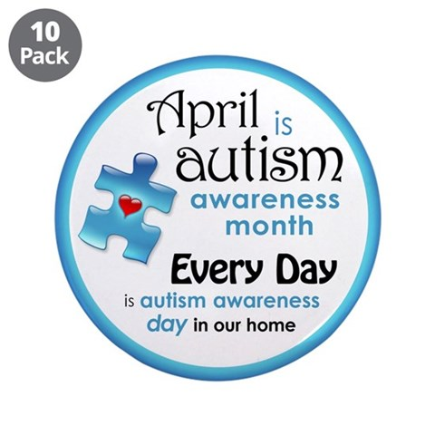 April Every Day B 3.5quot; Button 10 pack Autism 3.5 Button 10 pack by CafePress