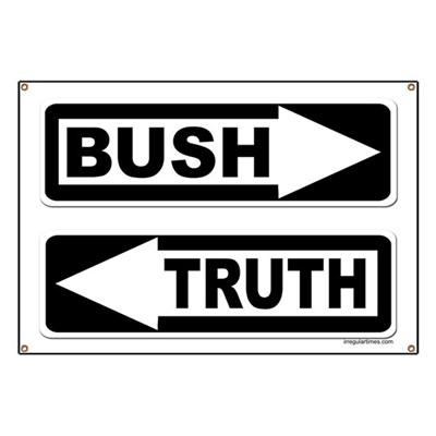 The One Way street sign is adopted to show that Bush points one way, and Truth points in an altogether different direction. (Anti-Bush Banner)