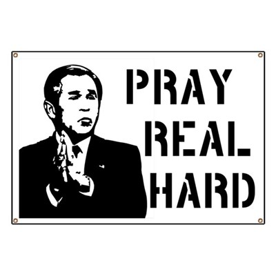 With George W. Bush in office, more Americans are praying than ever before. (Anti-Bush Banner)
