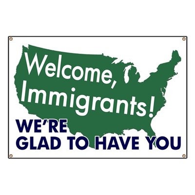 Welcome, Immigrants! We're Glad to Have You. (Pro-Immigrant Banner for Activist Purposes)