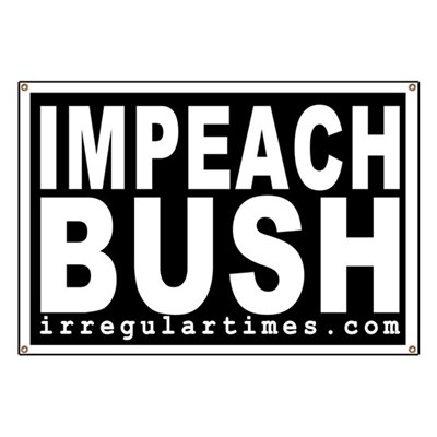 Say it in black and white: IMPEACH BUSH! (banner against George W. Bush)