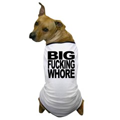 Big Fucking Whore Dog T-Shirt from MyShirtSucks.com