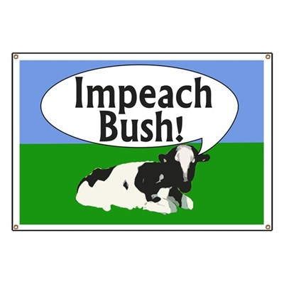 This cow wants you to do the right thing, and make a push to Impeach Bush. (Impeach Bush Cow Banner)