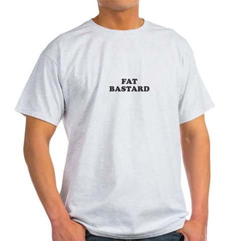 Fat Bastard Ash Grey T-Shirt Fat Light T-Shirt by CafePress