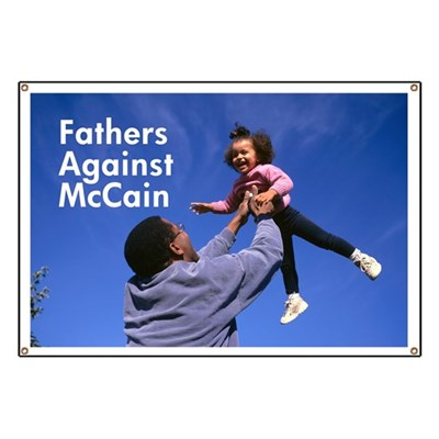Fathers care too much about their children to vote for John McCain as President. Fathers stand against McCain in protection of their kids' futures. (Anti-McCain Banner)