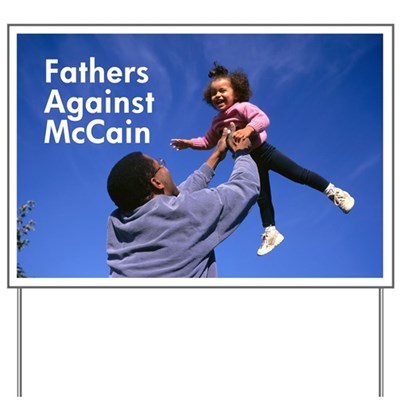 Fathers care too much about their children to vote for John McCain as President. Fathers stand against McCain in protection of their kids' futures. (Fathers Against McCain Lawn Sign)