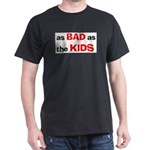 bad as the kids T-Shirt