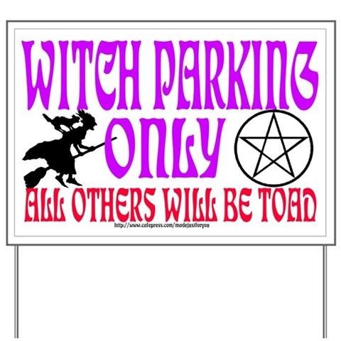 0220 WITCH PARKING ONLY  Religion Yard Sign by CafePress