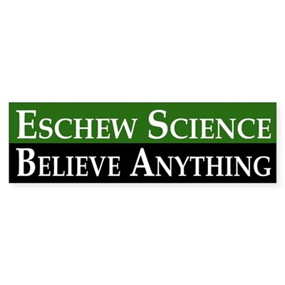 Eschew Science, Believe Anything sticker