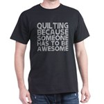 Quilting Because Someone Has To Be Awesome T-Shirt