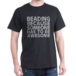 Beading Because Someone Has To Be Awesome T-Shirt