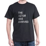 THE ACTOR HAS ARRIVED T-Shirt