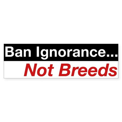 - Ban Ignorance... Not Breeds Pit bull Bumper Sticker by CafePress